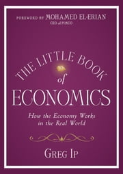 The Little Book of Economics - How the Economy Works in the Real World ebook by Greg Ip, Mohamed El-Erian