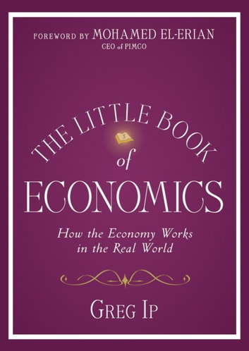 The Little Book of Economics - How the Economy Works in the Real World ebook by Greg Ip
