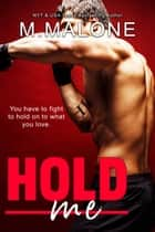 Hold Me ebook by M. Malone