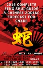 2016 Snake Feng Shui Guide & Chinese Zodiac Forecast ebook by Kuan Loong