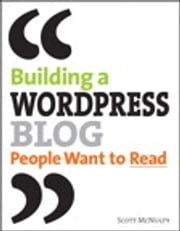 Building a WordPress Blog People Want to Read ebook by Scott McNulty