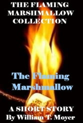 The Flaming Marshmallow ebook by William T. Moyer