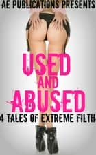 Used & Abused: 4 Tales Of Extreme Filth ebook by AE Publications