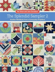 The Splendid Sampler 2 - Another 100 Blocks from a Community of Quilters ebook by Pat Sloan, Jane Davidson