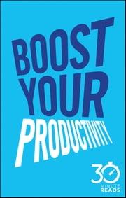 Boost Your Productivity: 30 Minute Reads - A Shortcut to Getting Things Done and Getting Your Life Sorted ebook by Nicholas Bate