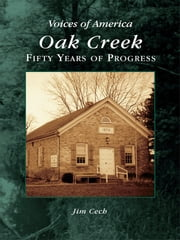 Oak Creek - Fifty Years of Progress ebook by Jim Cech