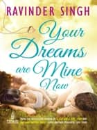 Your Dreams Are Mine Now ebook by Ravinder Singh