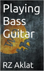 Playing Bass Guitar ebook by RZ Aklat