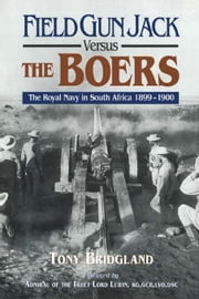 Field Gun Jack Versus The Boers - The Royal Navy in South Africa 1899-1900 ebook by Tony Bridgland
