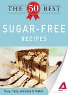 The 50 Best Sugar-Free Recipes: Tasty, fresh, and easy to make! ebook by Editors of Adams Media