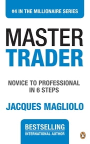 Master Trader - Novice to Professional in 6 Steps ebook by Jacques Magliolo