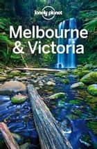 Lonely Planet Melbourne & Victoria ebook by Lonely Planet