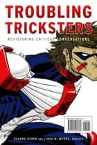 Troubling Tricksters - Revisioning Critical Conversations ebook by Deanna Reder, Linda M. Morra