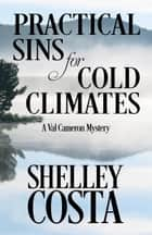PRACTICAL SINS FOR COLD CLIMATES ebook by Shelley Costa