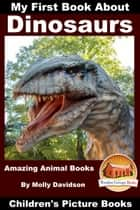 My First Book About Dinosaurs: Amazing Animal Books - Children's Picture Books ebook by Molly Davidson