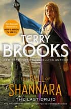 The Last Druid: Book Four of the Fall of Shannara ebook by Terry Brooks