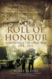 Roll of Honour: Schooling & The Great War 1914-1919 ebook by Blades, Barry