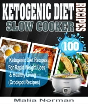 Ketogenic Diet Slow Cooker Recipes: 100 Ketogenic Diet Recipes For Rapid Weight Loss & Healthy Living (Crockpot Recipes)