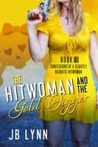 The Hitwoman and the Gold Digger ebook by JB Lynn