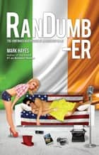 RanDumb-er: The Continued Adventures of an Irish Guy in LA! ebook by Mark Hayes
