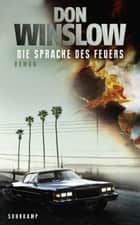 Die Sprache des Feuers - Kriminalroman eBook by Don Winslow, Chris Hirte