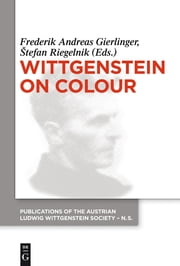 Wittgenstein on Colour ebook by Frederik A. Gierlinger,Štefan Riegelnik