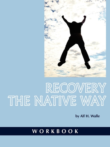 Recovery the Native Way Workbook ebook by Dr. Alf H. Walle
