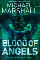 Blood of Angels (The Straw Men Trilogy, Book 3) ebook by Michael Marshall