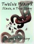 Twelve Years a Slave, a True Story ebook by Solomon Northup