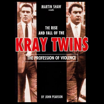 Profession of Violence, The - The Rise and Fall of the Kray Twins audiobook by John Pearson