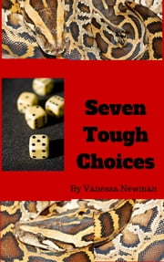 Seven Tough Choices ebook by Vanessa A. Newman