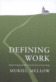 Defining Work - Gender, Professional Work, and the Case of Rural Clergy ebook by Muriel Mellow