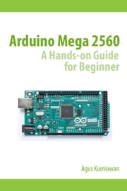 Arduino Mega 2560 A Hands-On Guide for Beginner ebook by Agus Kurniawan