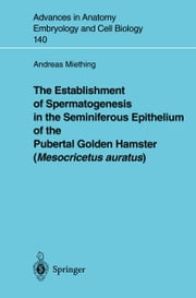 The Establishment of Spermatogenesis in the Seminiferous Epithelium of the Pubertal Golden Hamster (Mesocricetus auratus) ebook by Andreas Miething