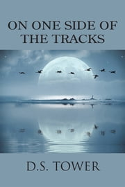ON ONE SIDE OF THE TRACKS ebook by D.S. Tower