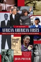 African American Firsts, 4th Edition - Famous, Little-Known And Unsung Triumphs Of Blacks In America ebook by Joan Potter