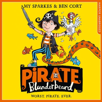 Pirate Blunderbeard: Worst. Pirate. Ever. (Pirate Blunderbeard, Book 1) audiobook by Amy Sparkes