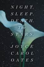 Night. Sleep. Death. The Stars. - A Novel ebook by Joyce Carol Oates