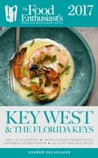 Key West & the Florida Keys - 2017 - The Food Enthusiast's Complete Restaurant Guide ebook by Andrew Delaplaine