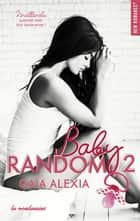 Baby random - tome 2 ebook by Gaia Alexia