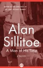 A Man of His Time ebook by Alan Sillitoe