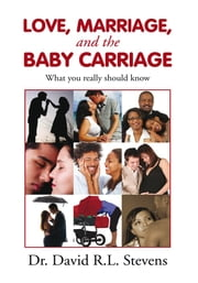 LOVE, MARRIAGE, and THE BABY CARRIAGE ebook by Dr. David R.L. Stevens