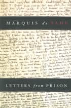 Letters From Prison ebook by Marquis de Sade,Richard Seaver