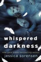 Whispered Darkness - The Curse of Hallows Hill Series, #2 ebook by Jessica Sorensen