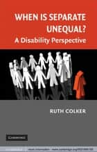 When is Separate Unequal? ebook by Ruth Colker
