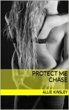 Protect Me - Chase - Band 5 eBook by Allie Kinsley