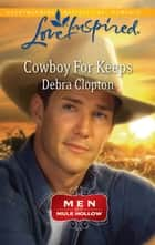 Cowboy For Keeps (Mills & Boon Love Inspired) (Men of Mule Hollow, Book 2) ebook by Debra Clopton