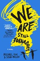 We Are Still Tornadoes - A Novel ebook by Michael Kun, Susan Mullen