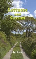 Lettuces and Cream ebook by John Evans