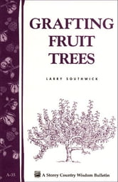 Grafting Fruit Trees - Storey's Country Wisdom Bulletin A-35 ebook by Larry Southwick